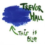 Trevor Hall, This Is Blue