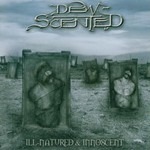 Dew-Scented, Ill-Natured & Innoscent