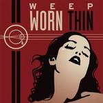 Weep, Worn Thin