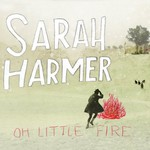 Sarah Harmer, Oh Little Fire