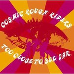 Cosmic Rough Riders, Too Close To See Far