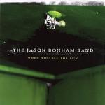 The Jason Bonham Band, When You See the Sun