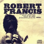 Robert Francis, One by One
