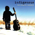 Indigenous, The Acoustic Sessions
