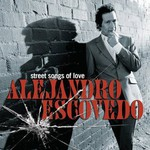 Alejandro Escovedo, Street Songs Of Love