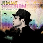 Jimmy Needham, Not Without Love