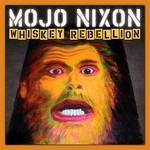 Mojo Nixon, Whiskey Rebellion