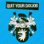 Quit Your Dayjob, Quit Your Dayjob