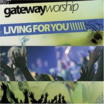 Gateway Worship, Living for You