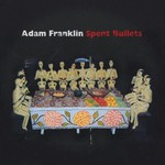 Adam Franklin, Spent Bullets