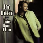 Joe Diffie, Twice Upon a Time