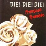 Die! Die! Die!, Promises Promises