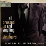 Micah P. Hinson, All Dressed Up and Smelling of Strangers
