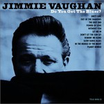 Jimmie Vaughan, Do You Get the Blues?