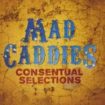 Mad Caddies, Consentual Selections