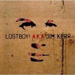 Jim Kerr, LOSTBOY! A.K.A JIM KERR