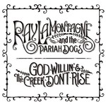 Ray LaMontagne, God Willin' And The Creek Don't Rise