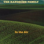 The Handsome Family, In the Air