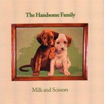 The Handsome Family, Milk and Scissors