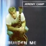Jeremy Camp, Burden Me