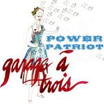 Garage a Trois, Power Patriot