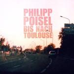 Philipp Poisel, Bis nach Toulouse
