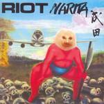 Riot, Narita