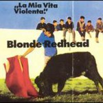 Blonde Redhead, La Mia Vita Violenta