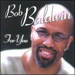 Bob Baldwin, For You