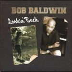 Bob Baldwin, Lookin' Back