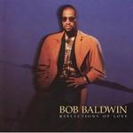 Bob Baldwin, Relections of Love