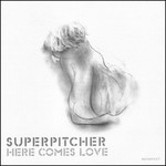 Superpitcher, Here Comes Love