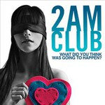 2AM Club, What Did You Think Was Going To Happen?