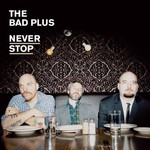 The Bad Plus, Never Stop