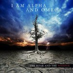I Am Alpha And Omega, The Roar And The Whisper