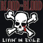 Blood for Blood, Livin' in Exile