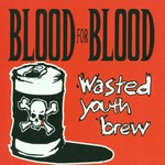 Blood for Blood, Wasted Youth Brew