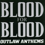 Blood for Blood, Outlaw Anthems