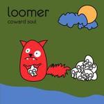 Loomer, Coward Soul