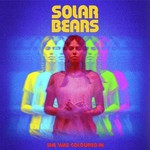 Solar Bears, She Was Coloured In