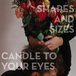 Shapes and Sizes, Candle To Your Eyes