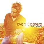Ryan Cabrera, Take It All Away