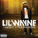 Lil Wayne, I Am Not a Human Being