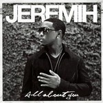 Jeremih, All About You