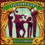 Flowered Up, A Life With Brian