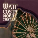 Matt Costa, Mobile Chateau