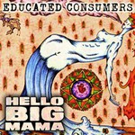 Educated Consumers, Hello Big Mama