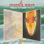 Seventh Wave, Things to Come / Psi-Fi
