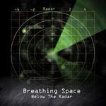 Breathing Space, Below The Radar