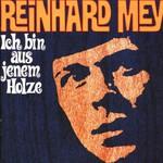 Reinhard Mey, Ich bin aus jenem Holze